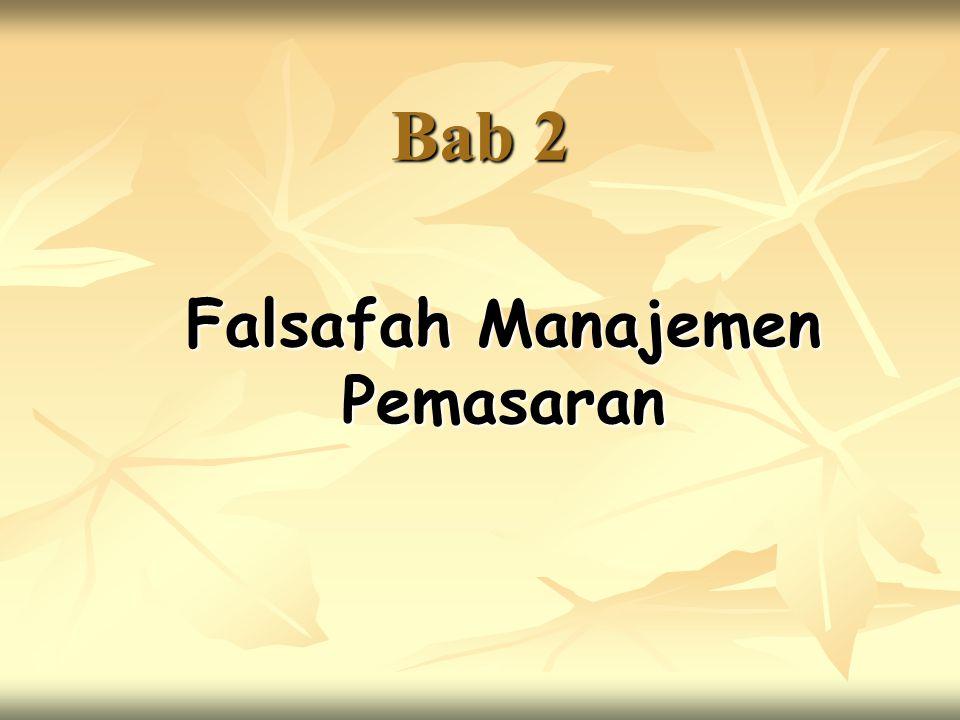 Bab 2 Falsafah Manajemen Pemasaran