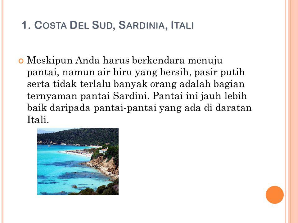 1. C OSTA D EL S UD, S ARDINIA, I TALI Meskipun Anda harus berkendara menuju pantai, namun air biru yang bersih, pasir putih serta tidak terlalu banya