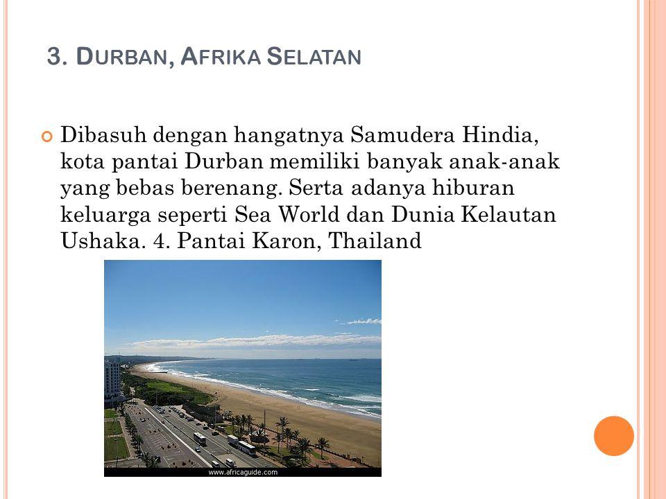 3. D URBAN, A FRIKA S ELATAN Dibasuh dengan hangatnya Samudera Hindia, kota pantai Durban memiliki banyak anak-anak yang bebas berenang. Serta adanya