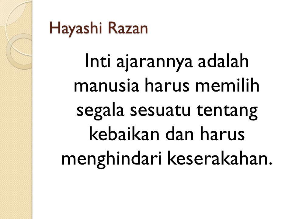 Hayashi Razan Inti ajarannya adalah manusia harus memilih segala sesuatu tentang kebaikan dan harus menghindari keserakahan.