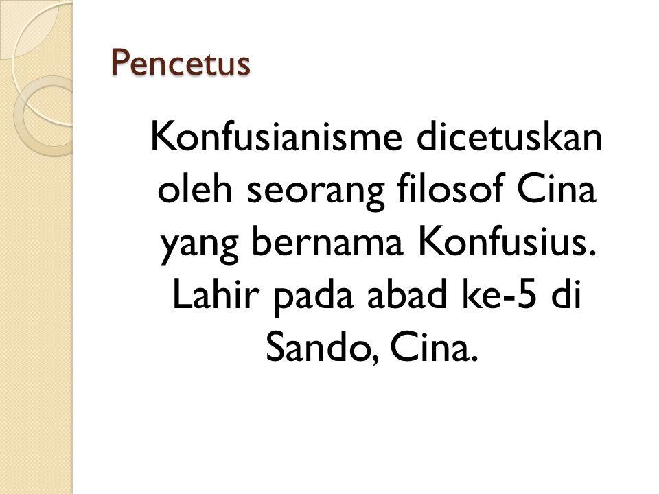 Pencetus Konfusianisme dicetuskan oleh seorang filosof Cina yang bernama Konfusius. Lahir pada abad ke-5 di Sando, Cina.
