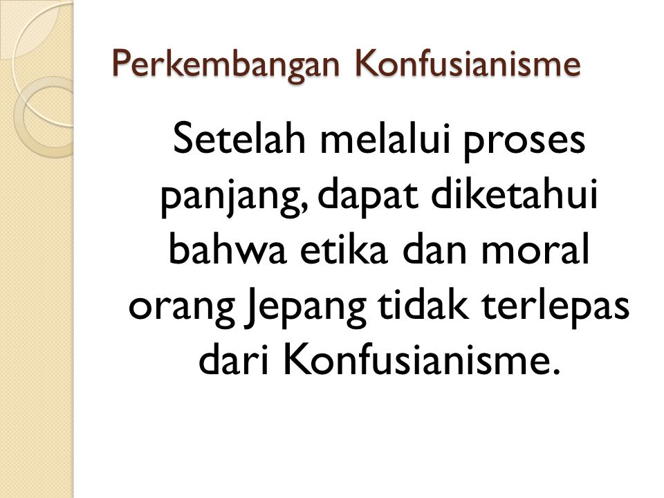 Perkembangan Konfusianisme Ajaran ini tidak hanya mempengaruhi moral tetapi juga mengajarkan untuk berpendidikan dan menjadi cendekiawan.