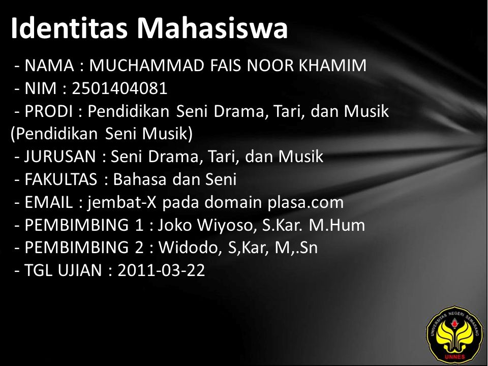 Identitas Mahasiswa - NAMA : MUCHAMMAD FAIS NOOR KHAMIM - NIM : 2501404081 - PRODI : Pendidikan Seni Drama, Tari, dan Musik (Pendidikan Seni Musik) -