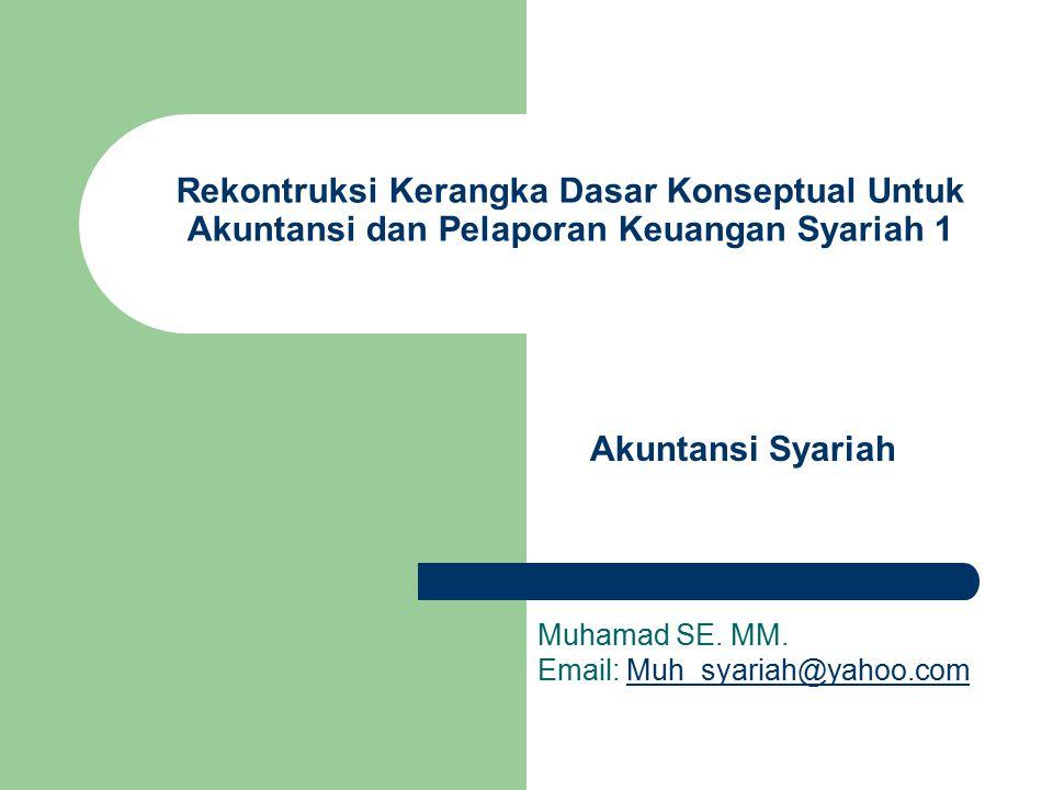Rekontruksi Kerangka Dasar Konseptual Untuk Akuntansi dan Pelaporan Keuangan Syariah 1 Muhamad SE.