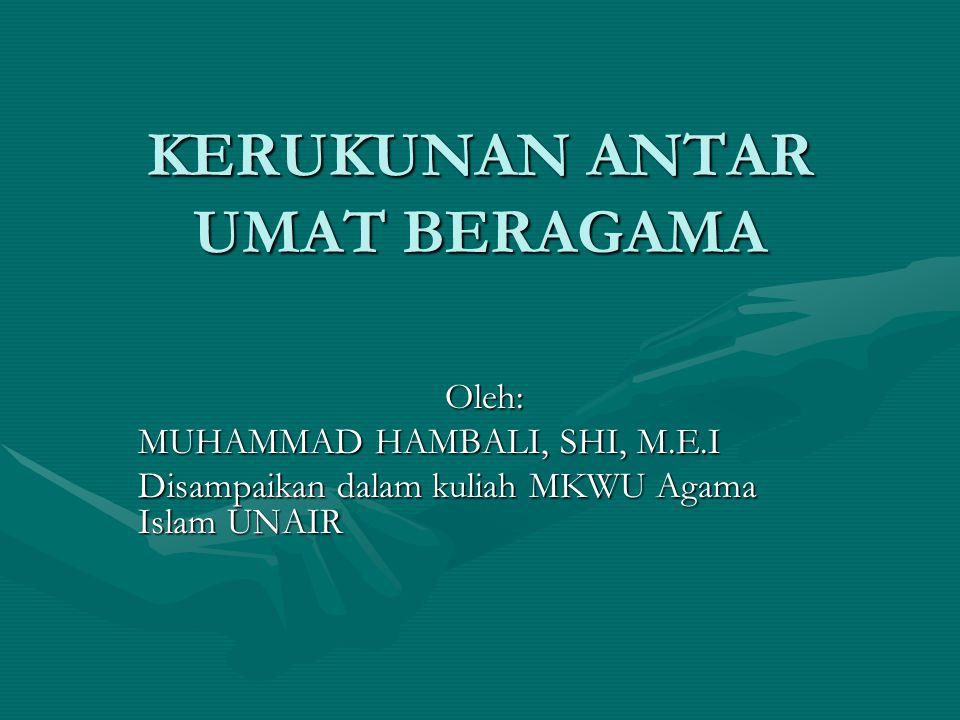 KERUKUNAN ANTAR UMAT BERAGAMA Oleh: MUHAMMAD HAMBALI, SHI, M.E.I Disampaikan dalam kuliah MKWU Agama Islam UNAIR