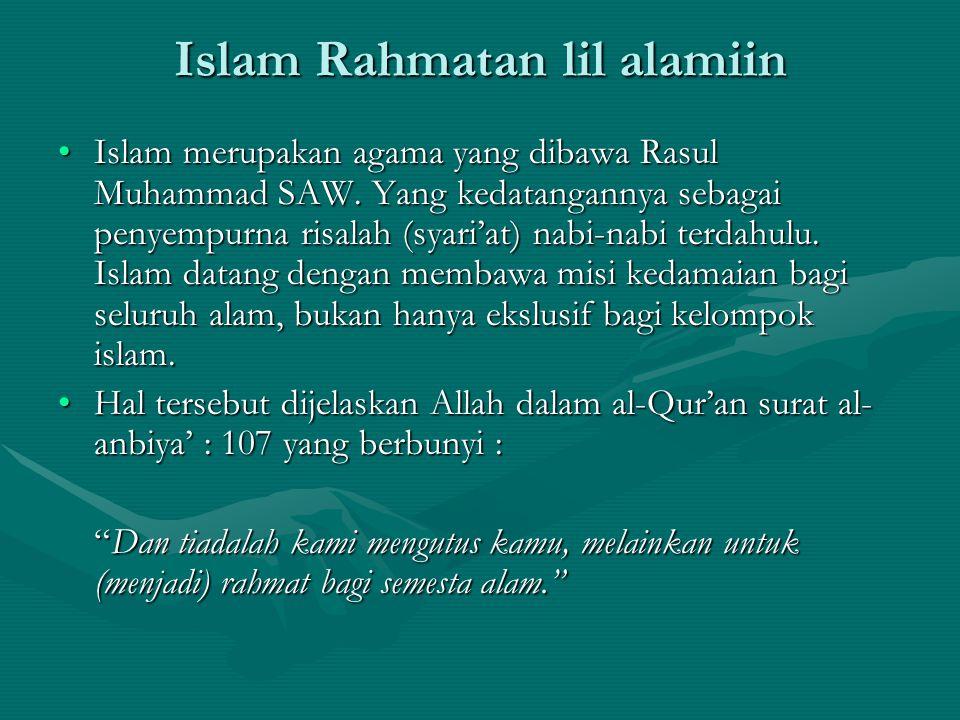 Islam Rahmatan lil alamiin Islam merupakan agama yang dibawa Rasul Muhammad SAW. Yang kedatangannya sebagai penyempurna risalah (syari'at) nabi-nabi t