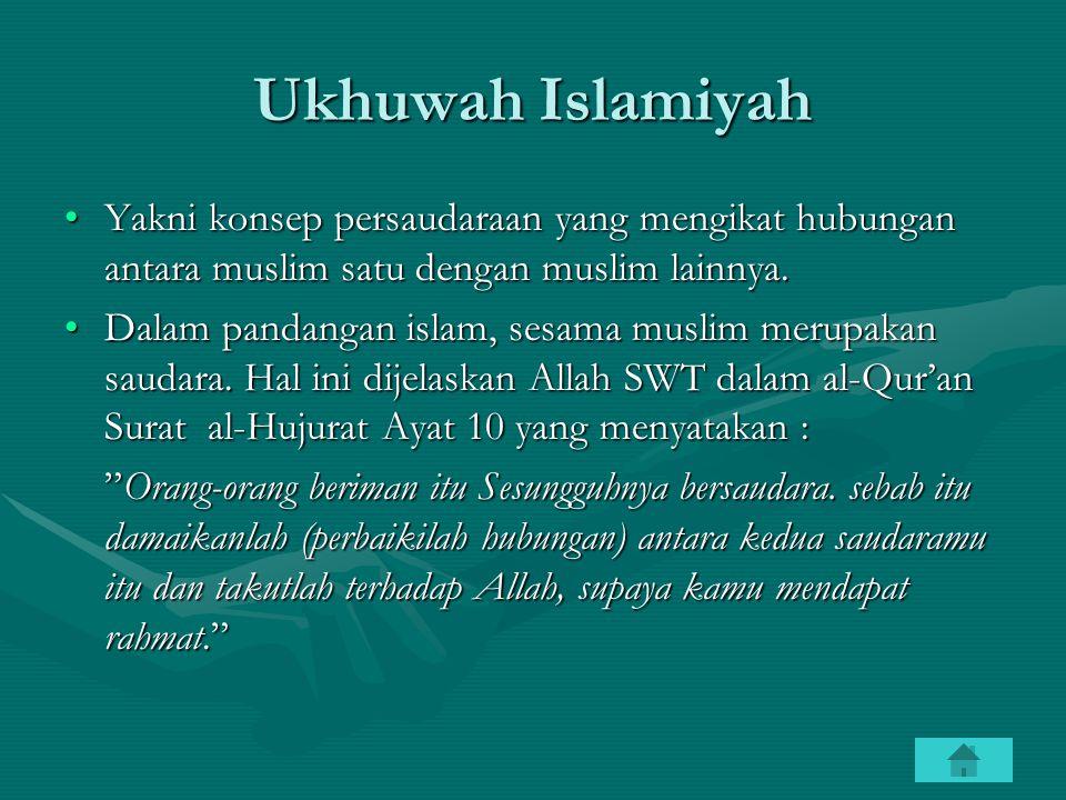 Ukhuwah Islamiyah Yakni konsep persaudaraan yang mengikat hubungan antara muslim satu dengan muslim lainnya.Yakni konsep persaudaraan yang mengikat hu