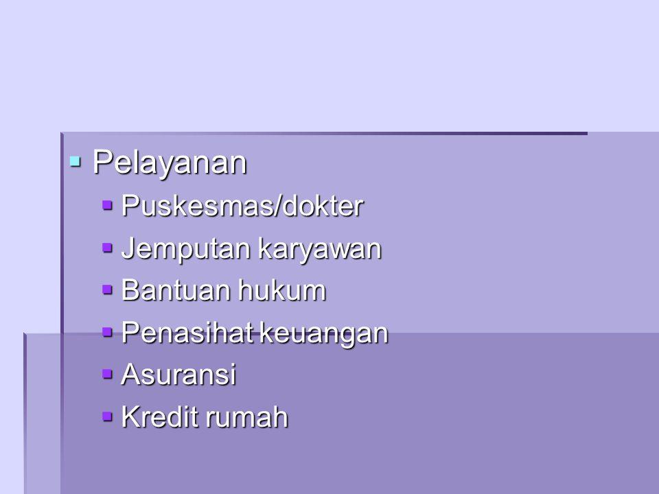  Pelayanan  Puskesmas/dokter  Jemputan karyawan  Bantuan hukum  Penasihat keuangan  Asuransi  Kredit rumah