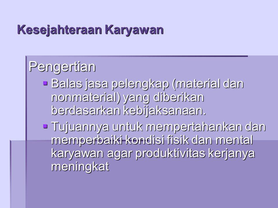 Kesejahteraan Karyawan Pengertian  Balas jasa pelengkap (material dan nonmaterial) yang diberikan berdasarkan kebijaksanaan.