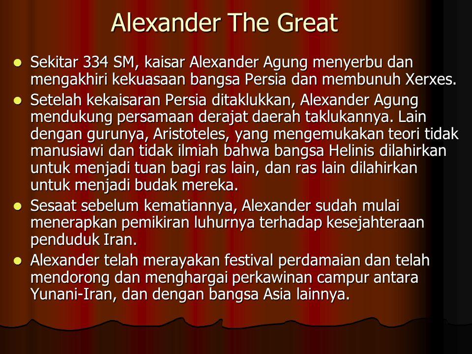 Alexander The Great Sekitar 334 SM, kaisar Alexander Agung menyerbu dan mengakhiri kekuasaan bangsa Persia dan membunuh Xerxes.