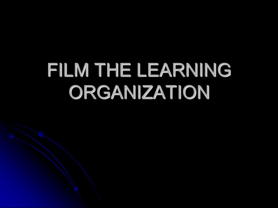 FILM THE LEARNING ORGANIZATION