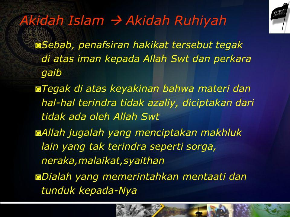 Akidah Islam  Akidah 'Aqliyah ◙ Sebab, kajian 'aqliyahlah yang mengharuskan mengambil dan tunduk pada akidah Islam ◙ Akidah tersebut menyajikan bagi