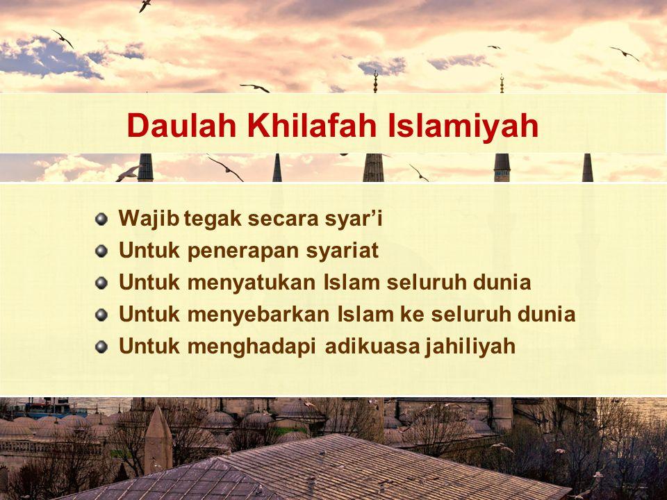 Daulah Khilafah Islamiyah Wajib tegak secara syar'i Untuk penerapan syariat Untuk menyatukan Islam seluruh dunia Untuk menyebarkan Islam ke seluruh du