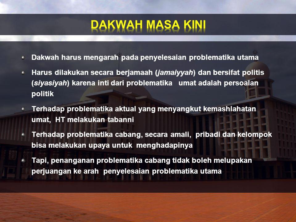 Dakwah harus mengarah pada penyelesaian problematika utama Harus dilakukan secara berjamaah (jamaiyyah) dan bersifat politis (siyasiyah) karena inti d
