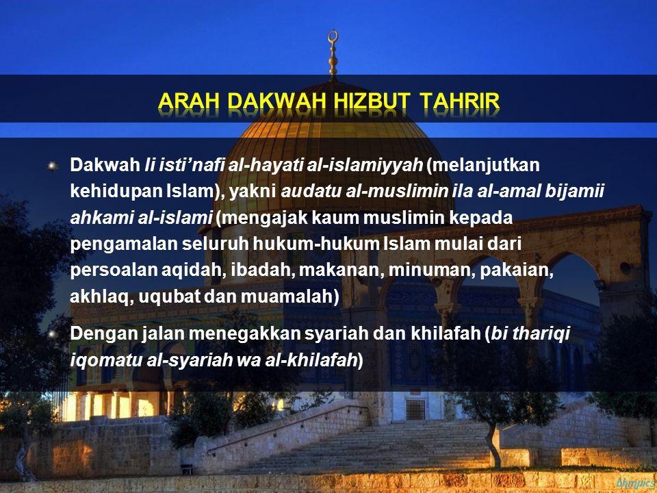 Dakwah li isti'nafi al-hayati al-islamiyyah (melanjutkan kehidupan Islam), yakni audatu al-muslimin ila al-amal bijamii ahkami al-islami (mengajak kau