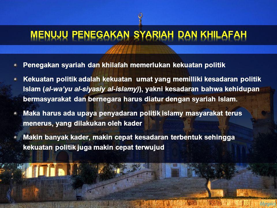 Penegakan syariah dan khilafah memerlukan kekuatan politik Kekuatan politik adalah kekuatan umat yang memilliki kesadaran politik Islam (al-wa'yu al-s