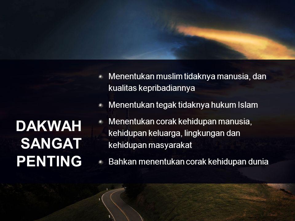 DAKWAH SANGAT PENTING Menentukan muslim tidaknya manusia, dan kualitas kepribadiannya Menentukan tegak tidaknya hukum Islam Menentukan corak kehidupan