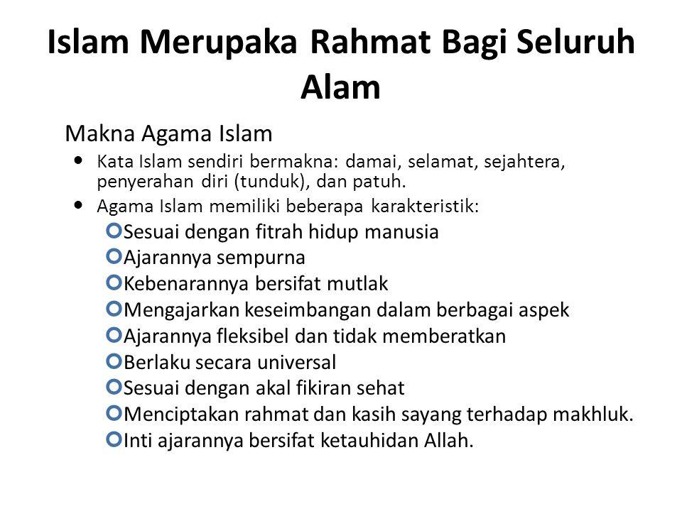 Islam Merupaka Rahmat Bagi Seluruh Alam Makna Agama Islam Kata Islam sendiri bermakna: damai, selamat, sejahtera, penyerahan diri (tunduk), dan patuh.