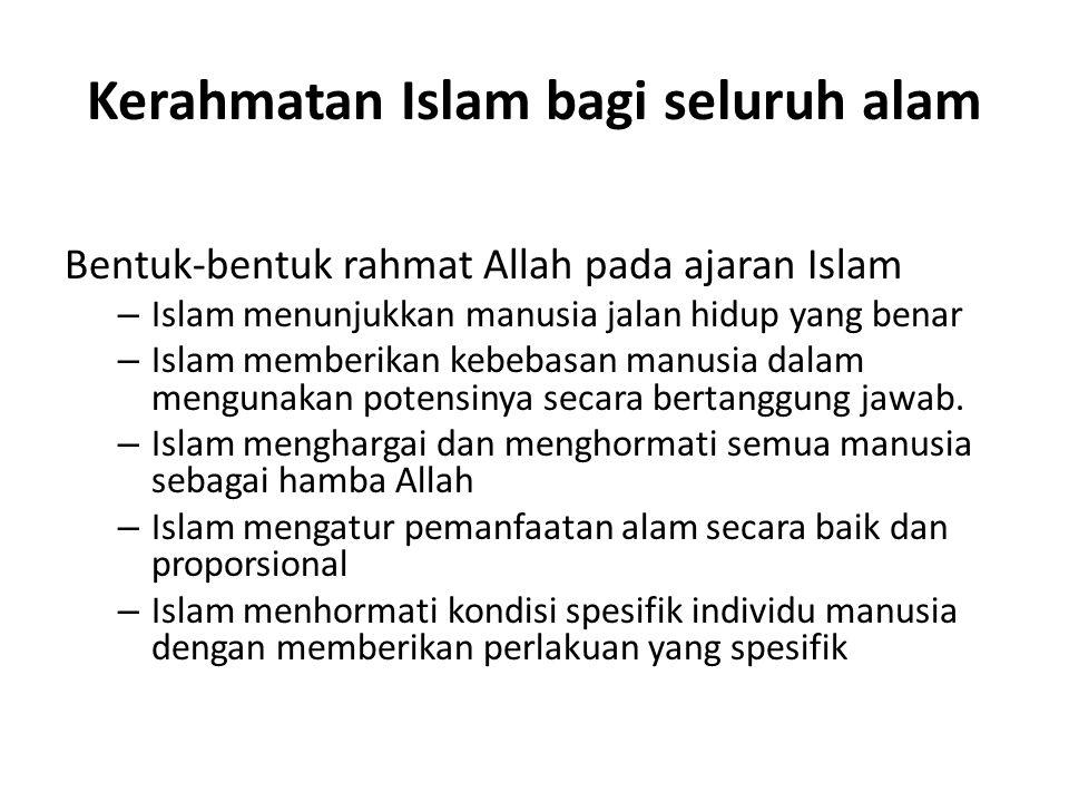 Kerahmatan Islam bagi seluruh alam Bentuk-bentuk rahmat Allah pada ajaran Islam – Islam menunjukkan manusia jalan hidup yang benar – Islam memberikan