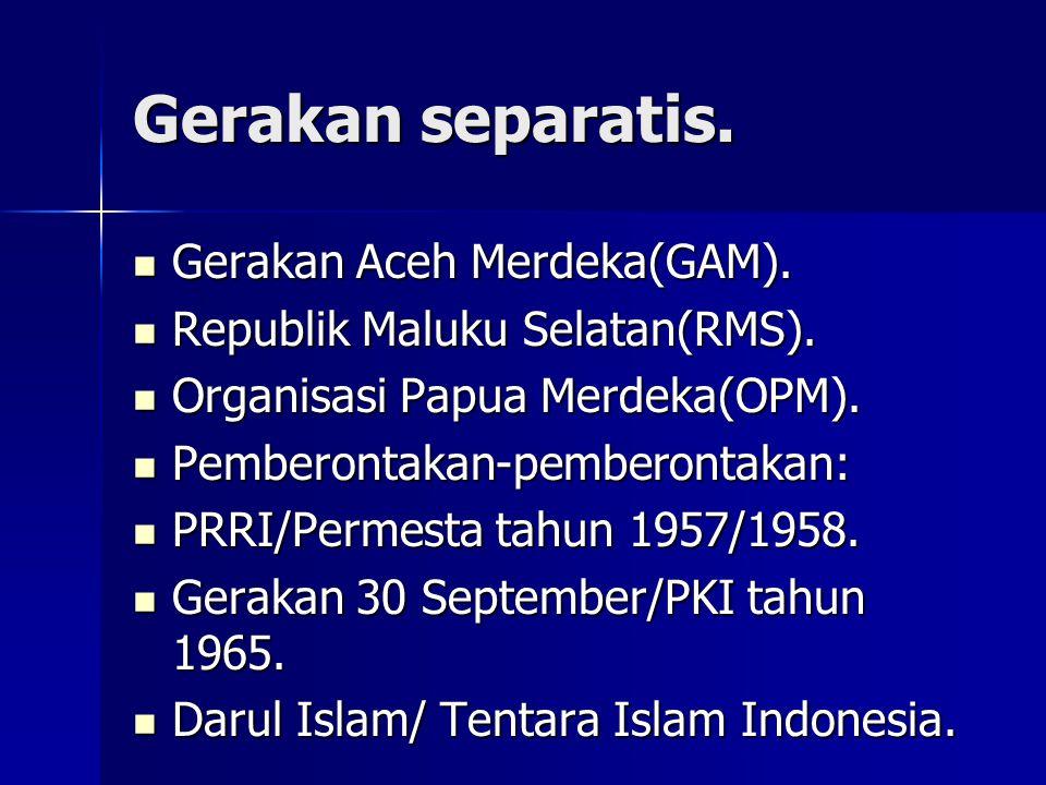 Gerakan separatis. Gerakan Aceh Merdeka(GAM). Gerakan Aceh Merdeka(GAM). Republik Maluku Selatan(RMS). Republik Maluku Selatan(RMS). Organisasi Papua