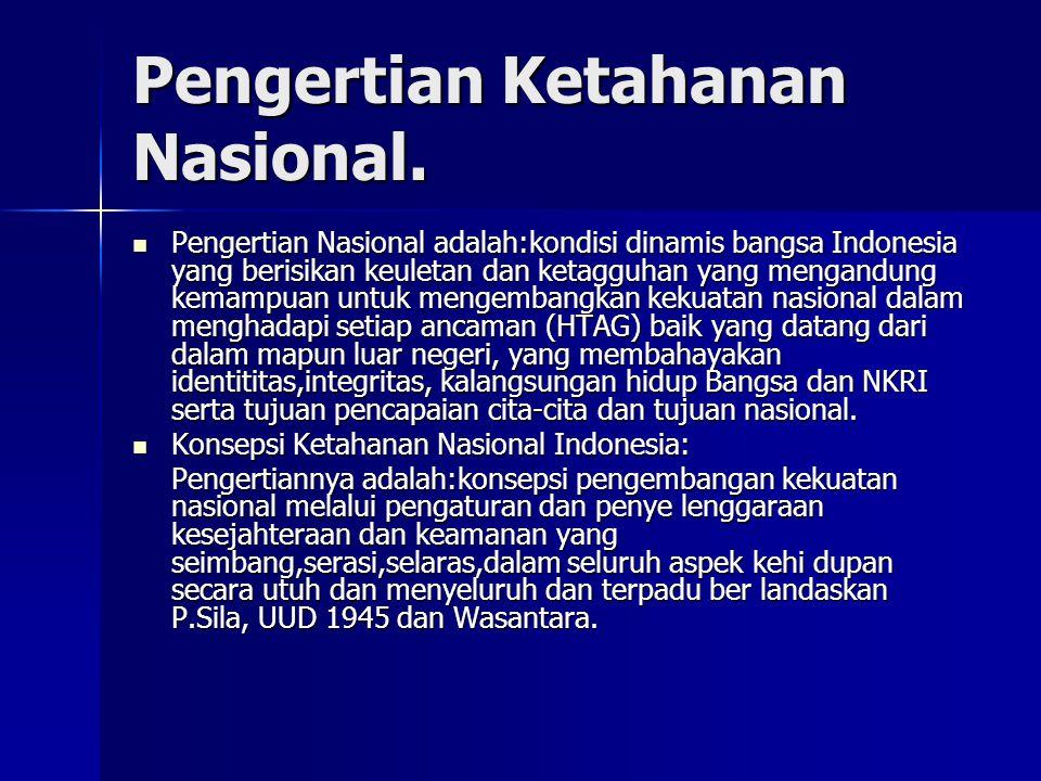 Pengertian Ketahanan Nasional. Pengertian Nasional adalah:kondisi dinamis bangsa Indonesia yang berisikan keuletan dan ketagguhan yang mengandung kema