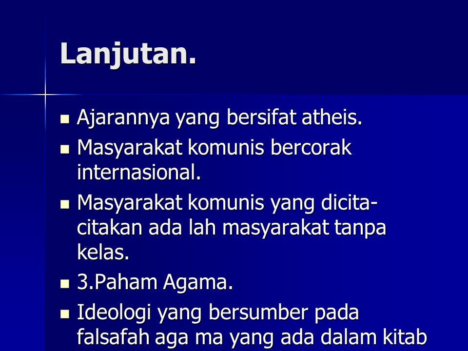 Lanjutan. Ajarannya yang bersifat atheis. Ajarannya yang bersifat atheis. Masyarakat komunis bercorak internasional. Masyarakat komunis bercorak inter
