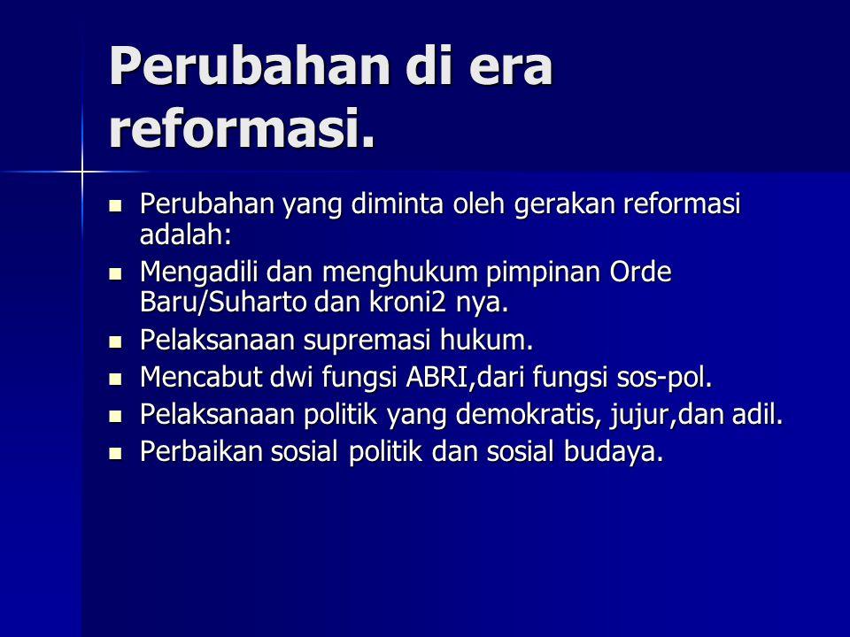 Perubahan di era reformasi. Perubahan yang diminta oleh gerakan reformasi adalah: Perubahan yang diminta oleh gerakan reformasi adalah: Mengadili dan