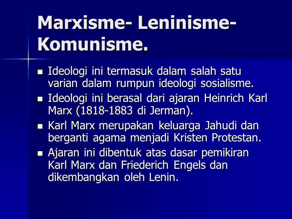 Marxisme- Leninisme- Komunisme. Ideologi ini termasuk dalam salah satu varian dalam rumpun ideologi sosialisme. Ideologi ini termasuk dalam salah satu