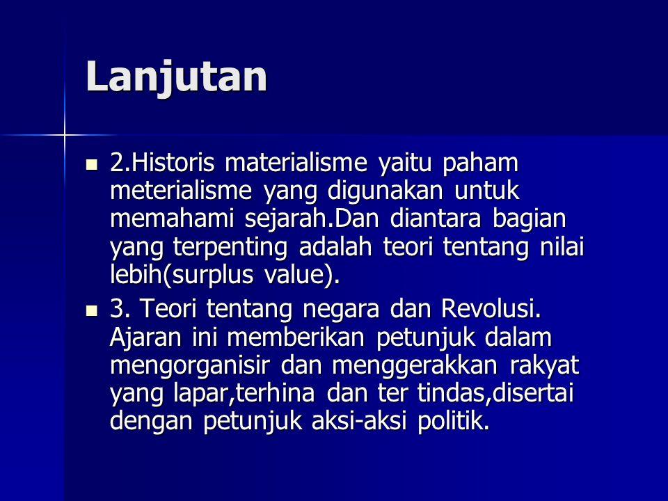 Lanjutan 2.Historis materialisme yaitu paham meterialisme yang digunakan untuk memahami sejarah.Dan diantara bagian yang terpenting adalah teori tenta