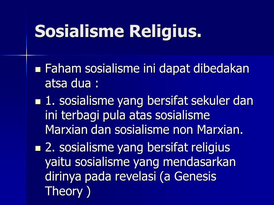 Sosialisme Religius. Faham sosialisme ini dapat dibedakan atsa dua : Faham sosialisme ini dapat dibedakan atsa dua : 1. sosialisme yang bersifat sekul