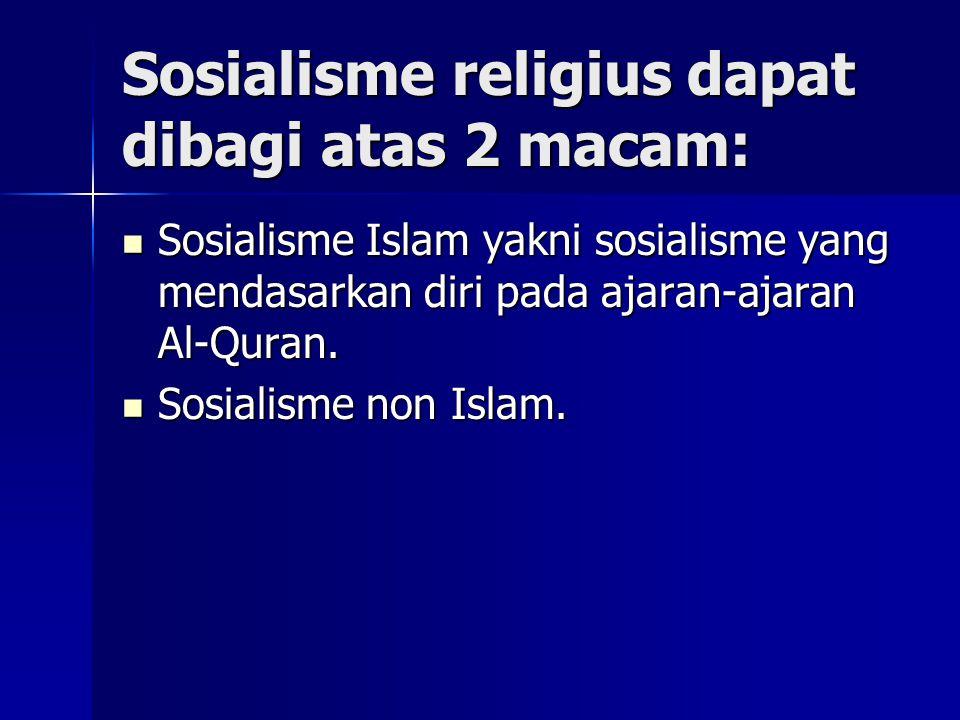Sosialisme religius dapat dibagi atas 2 macam: Sosialisme Islam yakni sosialisme yang mendasarkan diri pada ajaran-ajaran Al-Quran. Sosialisme Islam y