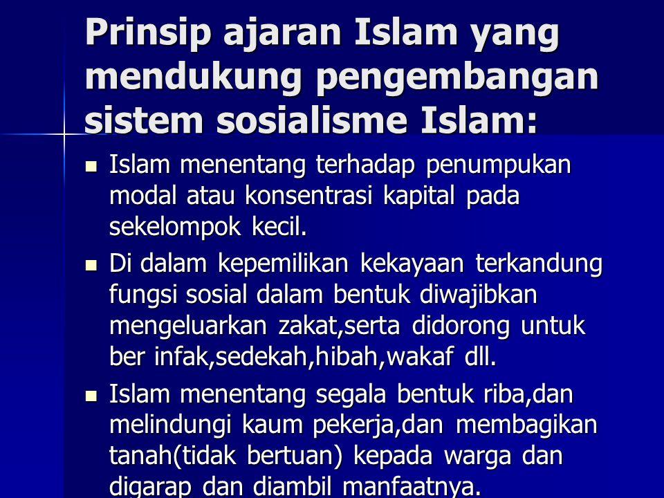 Prinsip ajaran Islam yang mendukung pengembangan sistem sosialisme Islam: Islam menentang terhadap penumpukan modal atau konsentrasi kapital pada seke