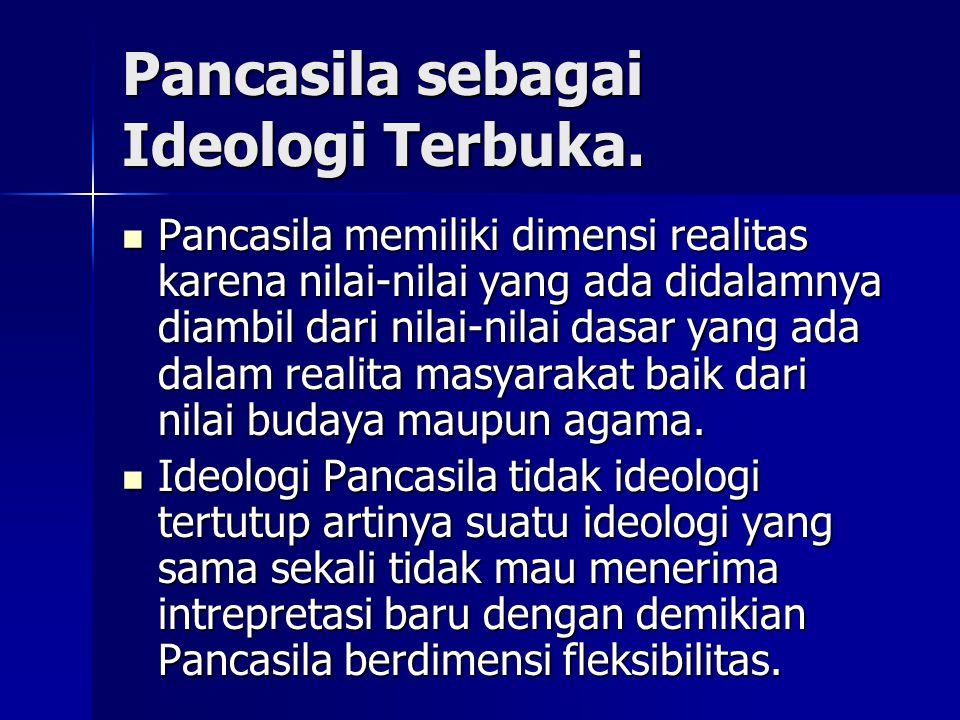 Pancasila sebagai Ideologi Terbuka. Pancasila memiliki dimensi realitas karena nilai-nilai yang ada didalamnya diambil dari nilai-nilai dasar yang ada