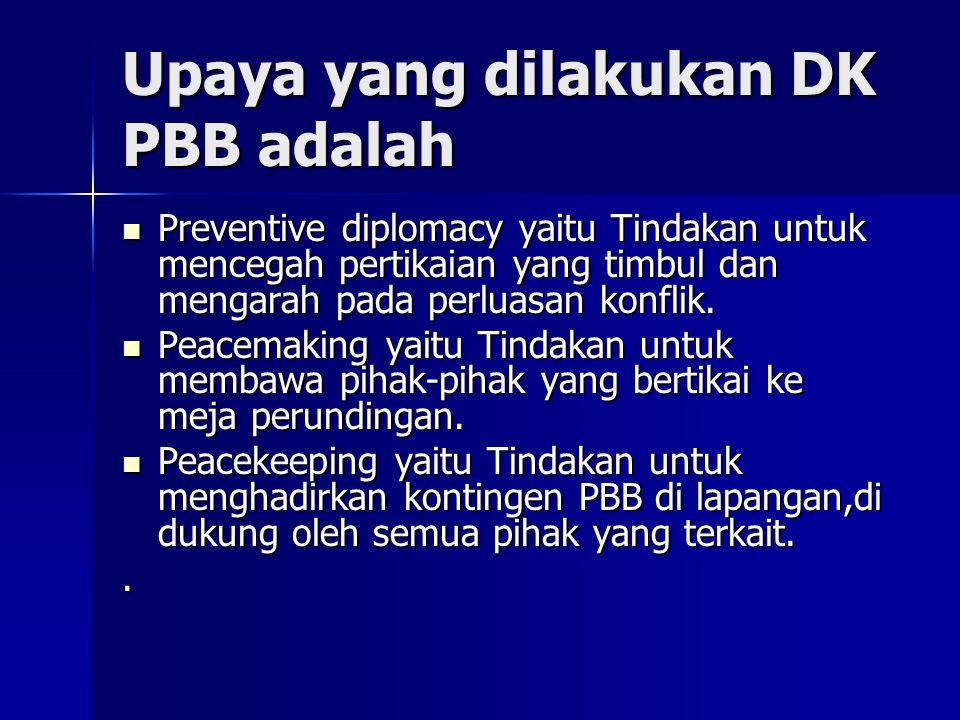 Upaya yang dilakukan DK PBB adalah Preventive diplomacy yaitu Tindakan untuk mencegah pertikaian yang timbul dan mengarah pada perluasan konflik. Prev