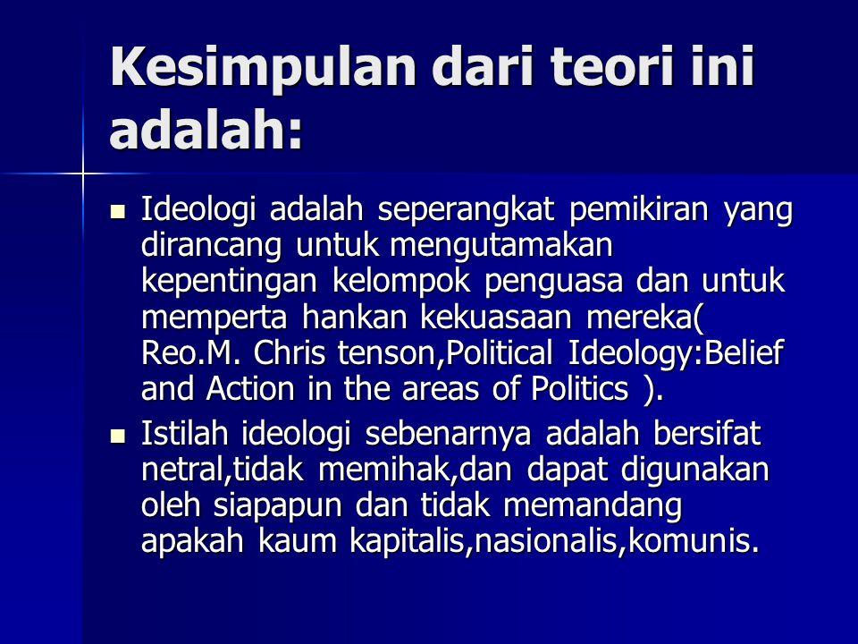 Kesimpulan dari teori ini adalah: Ideologi adalah seperangkat pemikiran yang dirancang untuk mengutamakan kepentingan kelompok penguasa dan untuk memp