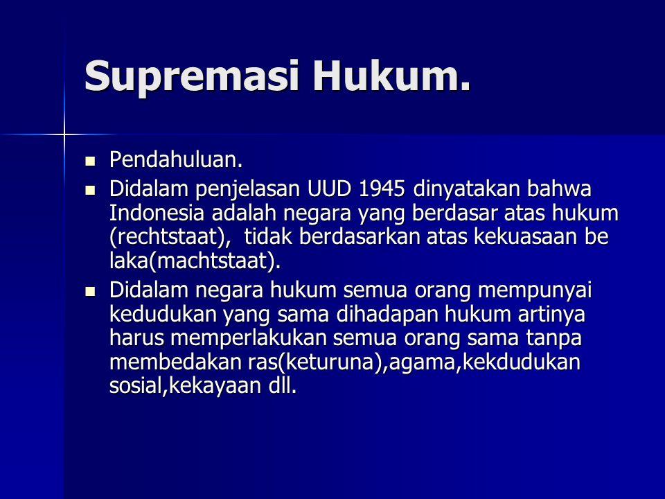 Supremasi Hukum. Pendahuluan. Pendahuluan. Didalam penjelasan UUD 1945 dinyatakan bahwa Indonesia adalah negara yang berdasar atas hukum (rechtstaat),