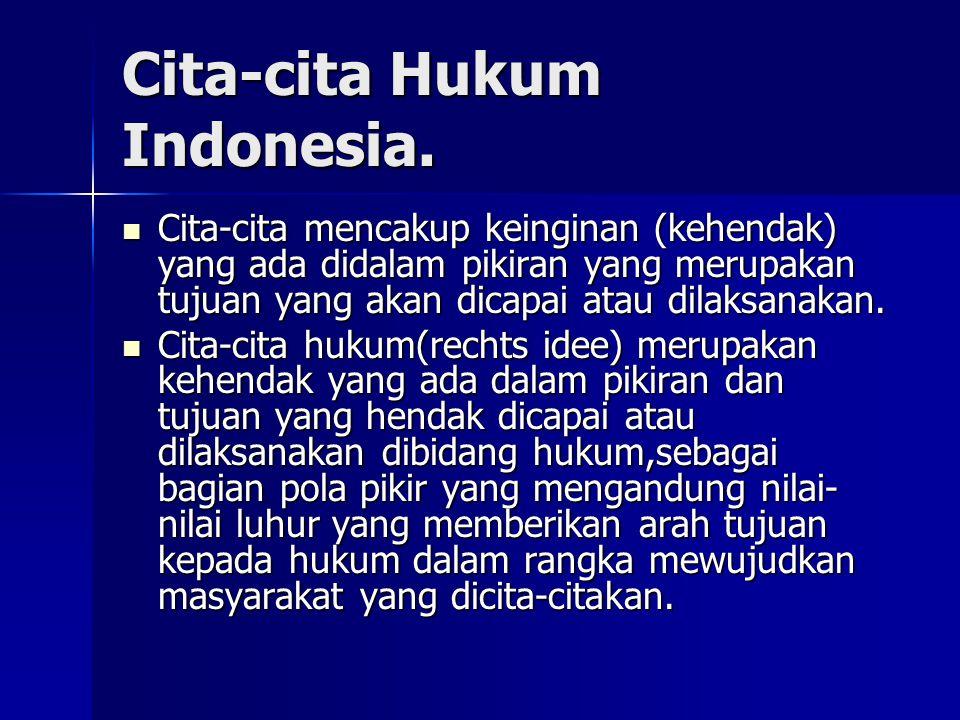 Cita-cita Hukum Indonesia. Cita-cita mencakup keinginan (kehendak) yang ada didalam pikiran yang merupakan tujuan yang akan dicapai atau dilaksanakan.