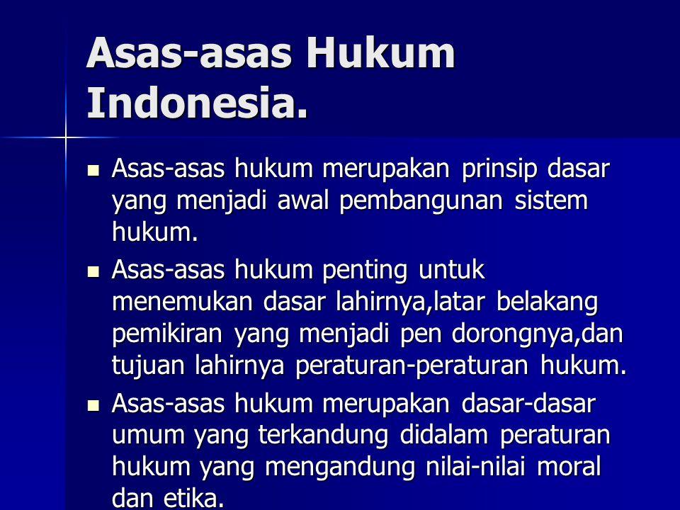Asas-asas Hukum Indonesia. Asas-asas hukum merupakan prinsip dasar yang menjadi awal pembangunan sistem hukum. Asas-asas hukum merupakan prinsip dasar