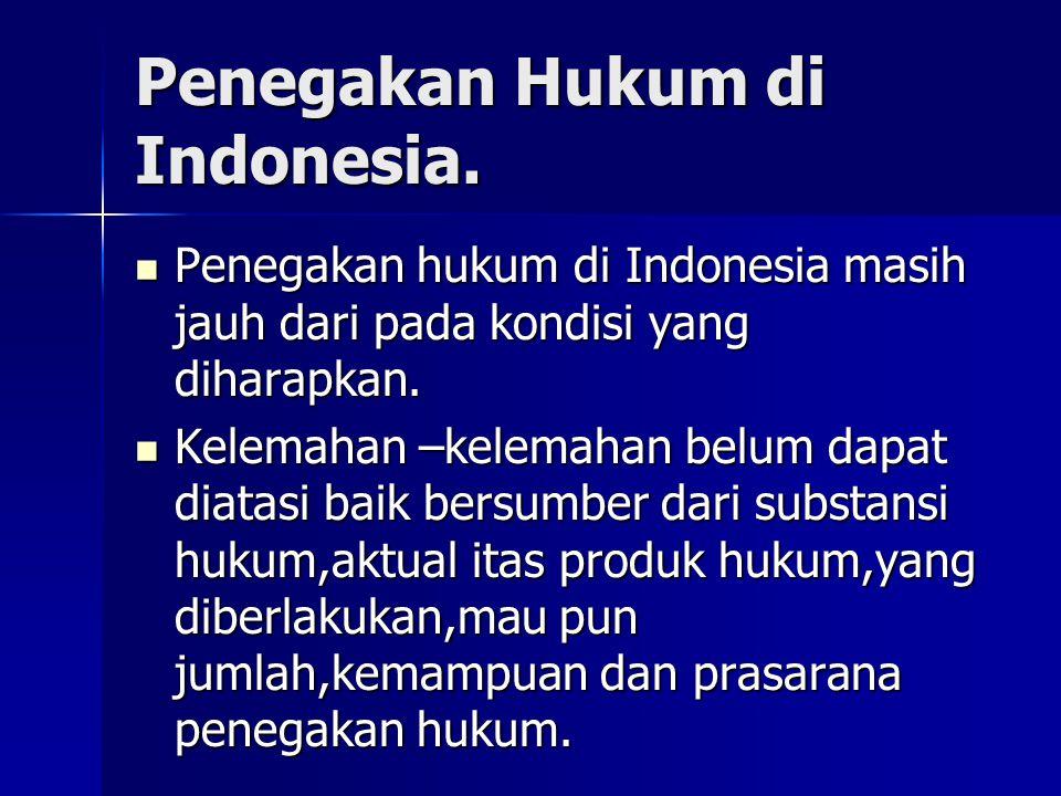 Penegakan Hukum di Indonesia. Penegakan hukum di Indonesia masih jauh dari pada kondisi yang diharapkan. Penegakan hukum di Indonesia masih jauh dari