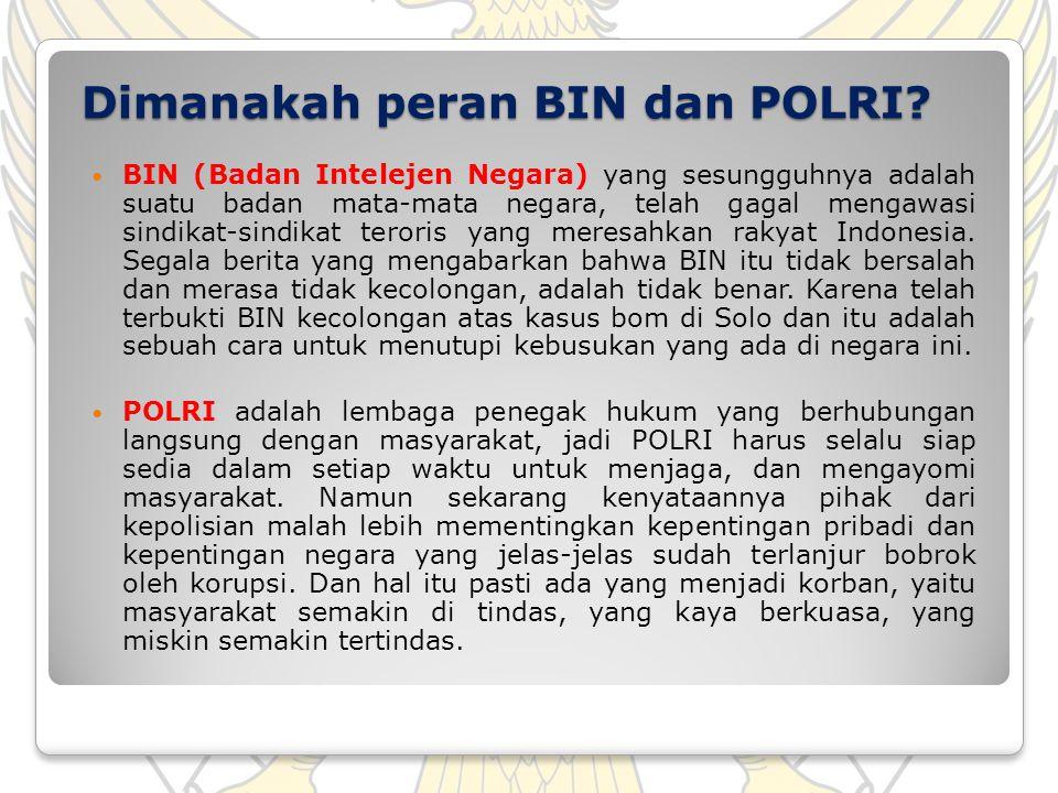Dimanakah peran BIN dan POLRI? BIN (Badan Intelejen Negara) yang sesungguhnya adalah suatu badan mata-mata negara, telah gagal mengawasi sindikat-sind