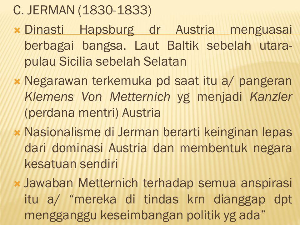 C. JERMAN (1830-1833)  Dinasti Hapsburg dr Austria menguasai berbagai bangsa. Laut Baltik sebelah utara- pulau Sicilia sebelah Selatan  Negarawan te