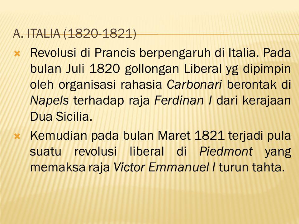 A. ITALIA (1820-1821)  Revolusi di Prancis berpengaruh di Italia. Pada bulan Juli 1820 gollongan Liberal yg dipimpin oleh organisasi rahasia Carbonar