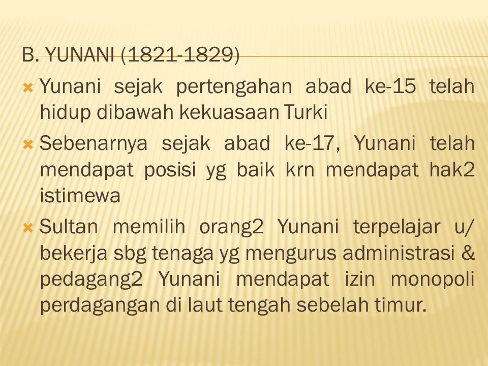 B. YUNANI (1821-1829)  Yunani sejak pertengahan abad ke-15 telah hidup dibawah kekuasaan Turki  Sebenarnya sejak abad ke-17, Yunani telah mendapat p