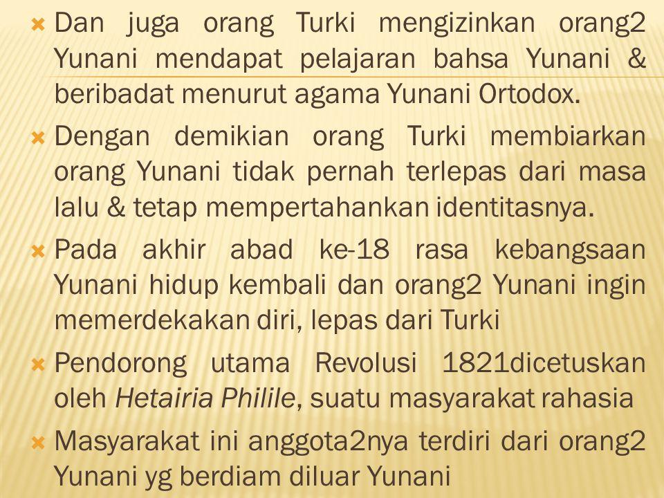  Dan juga orang Turki mengizinkan orang2 Yunani mendapat pelajaran bahsa Yunani & beribadat menurut agama Yunani Ortodox.  Dengan demikian orang Tur