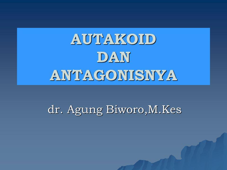 AUTAKOID DAN ANTAGONISNYA dr. Agung Biworo,M.Kes