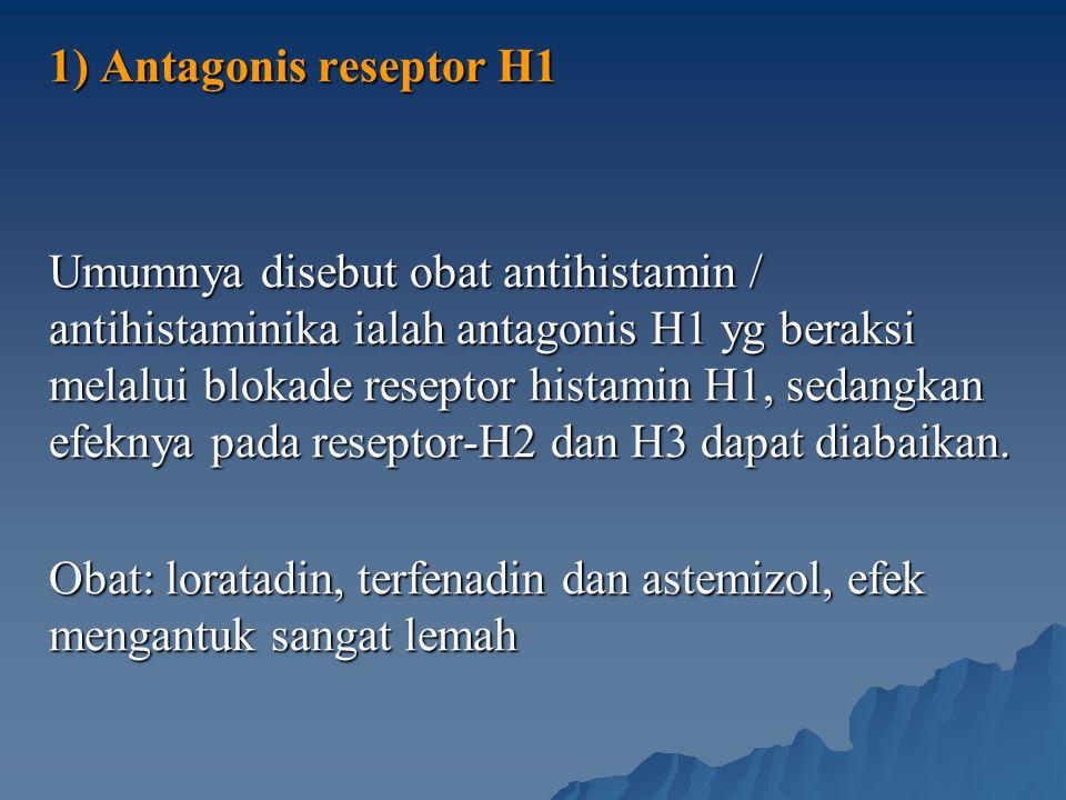 1) Antagonis reseptor H1 Umumnya disebut obat antihistamin / antihistaminika ialah antagonis H1 yg beraksi melalui blokade reseptor histamin H1, sedan