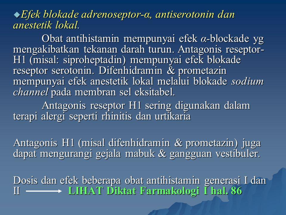  Efek blokade adrenoseptor-α, antiserotonin dan anestetik lokal. Obat antihistamin mempunyai efek α-blockade yg mengakibatkan tekanan darah turun. An