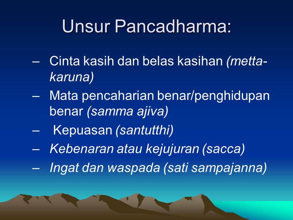 Unsur Pancadharma: –Cinta kasih dan belas kasihan (metta- karuna) –Mata pencaharian benar/penghidupan benar (samma ajiva) – Kepuasan (santutthi) –Kebe
