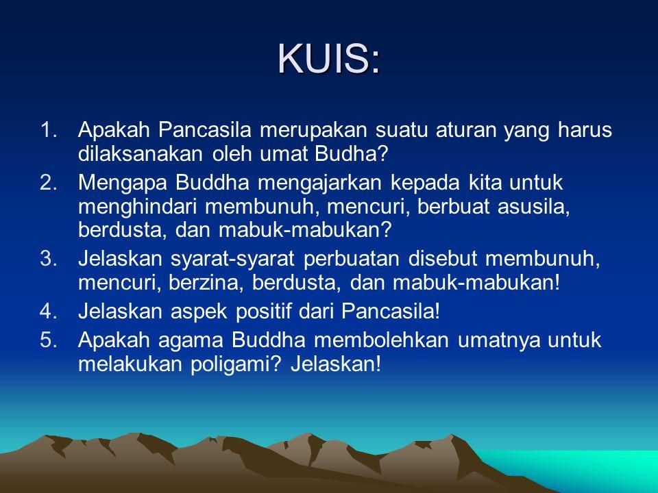 KUIS: 1.Apakah Pancasila merupakan suatu aturan yang harus dilaksanakan oleh umat Budha? 2.Mengapa Buddha mengajarkan kepada kita untuk menghindari me