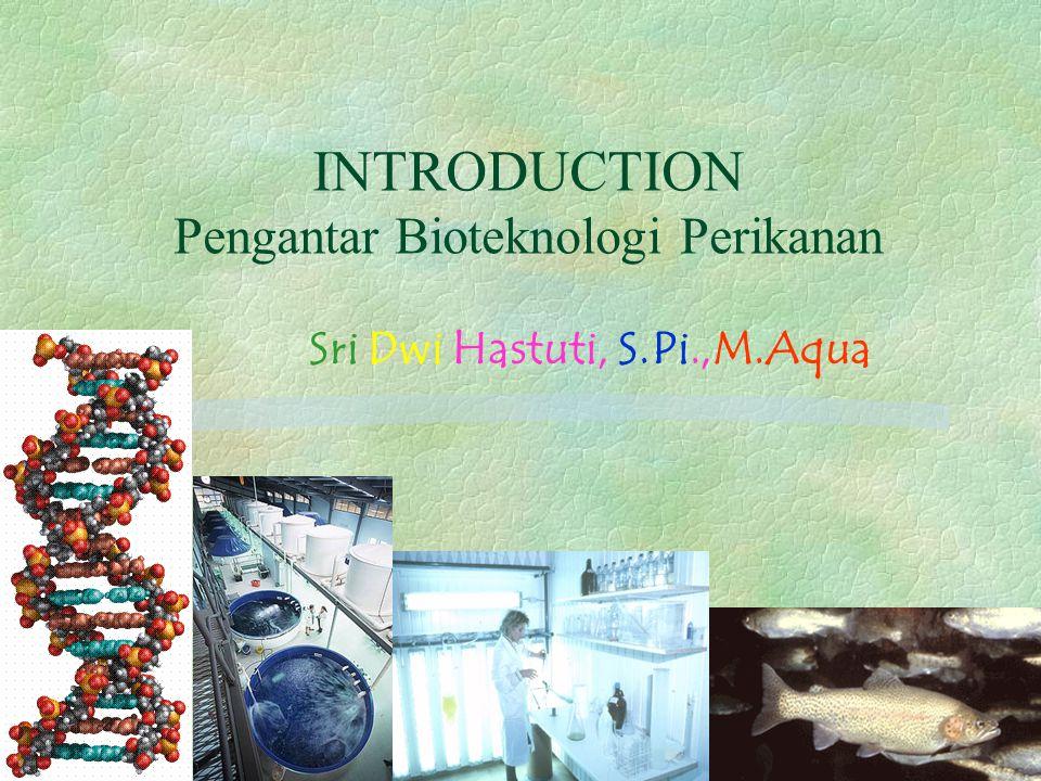 INTRODUCTION Pengantar Bioteknologi Perikanan Sri Dwi Hastuti, S.Pi.,M.Aqua